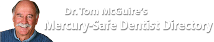 Dr. Tom McGuire's Mercury-Safe Dentist Directory